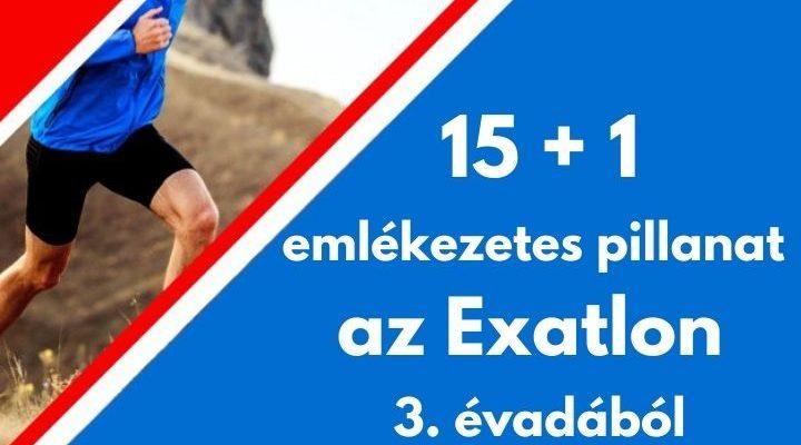 15 + 1 emlékezetes pillanat az Exatlon 3. évadából